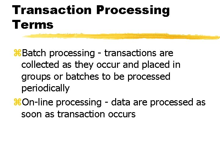 Transaction Processing Terms z. Batch processing - transactions are collected as they occur and