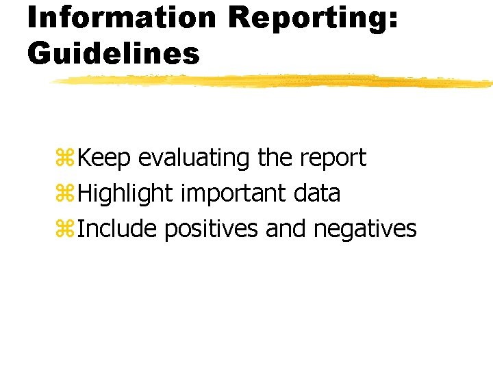 Information Reporting: Guidelines z. Keep evaluating the report z. Highlight important data z. Include