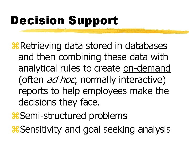 Decision Support z. Retrieving data stored in databases and then combining these data with