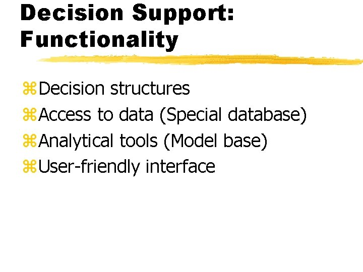 Decision Support: Functionality z. Decision structures z. Access to data (Special database) z. Analytical