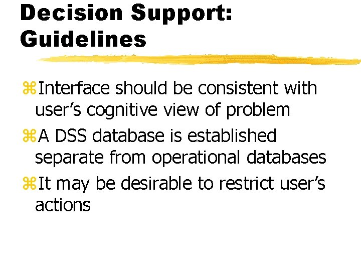 Decision Support: Guidelines z. Interface should be consistent with user's cognitive view of problem