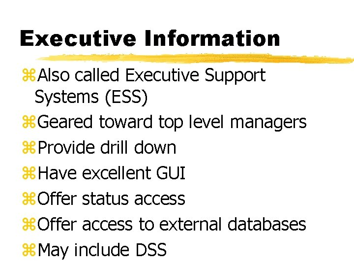Executive Information z. Also called Executive Support Systems (ESS) z. Geared toward top level