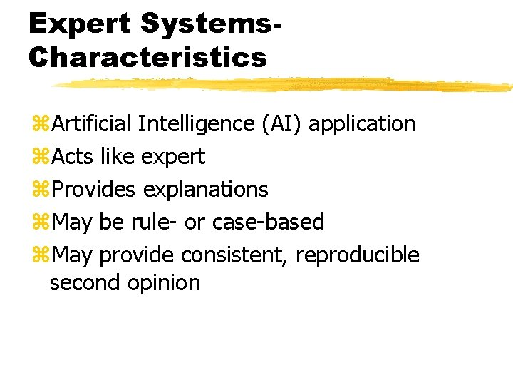 Expert Systems. Characteristics z. Artificial Intelligence (AI) application z. Acts like expert z. Provides
