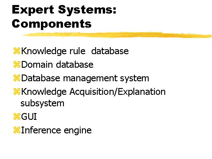 Expert Systems: Components z. Knowledge rule database z. Domain database z. Database management system