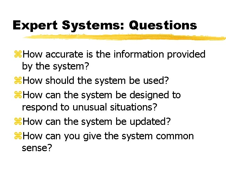 Expert Systems: Questions z. How accurate is the information provided by the system? z.