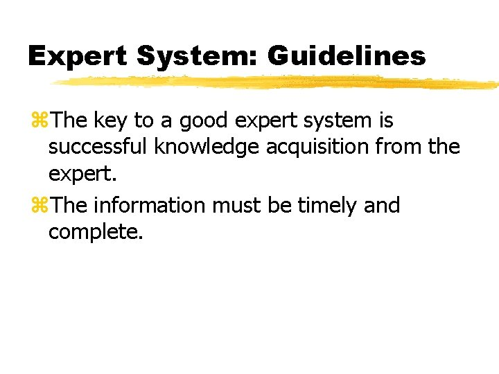 Expert System: Guidelines z. The key to a good expert system is successful knowledge