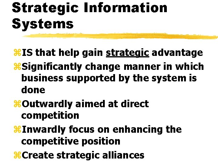 Strategic Information Systems z. IS that help gain strategic advantage z. Significantly change manner