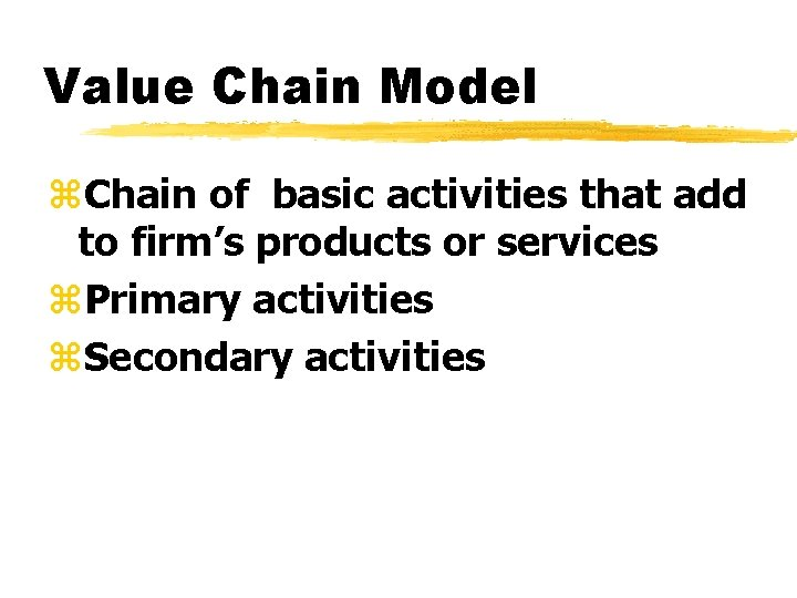 Value Chain Model z. Chain of basic activities that add to firm's products or