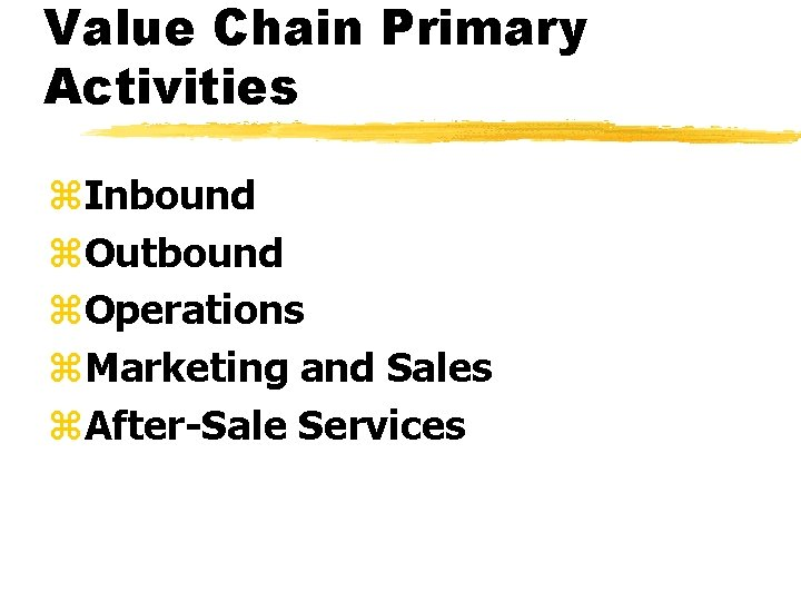 Value Chain Primary Activities z. Inbound z. Outbound z. Operations z. Marketing and Sales
