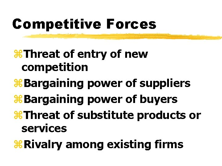 Competitive Forces z. Threat of entry of new competition z. Bargaining power of suppliers