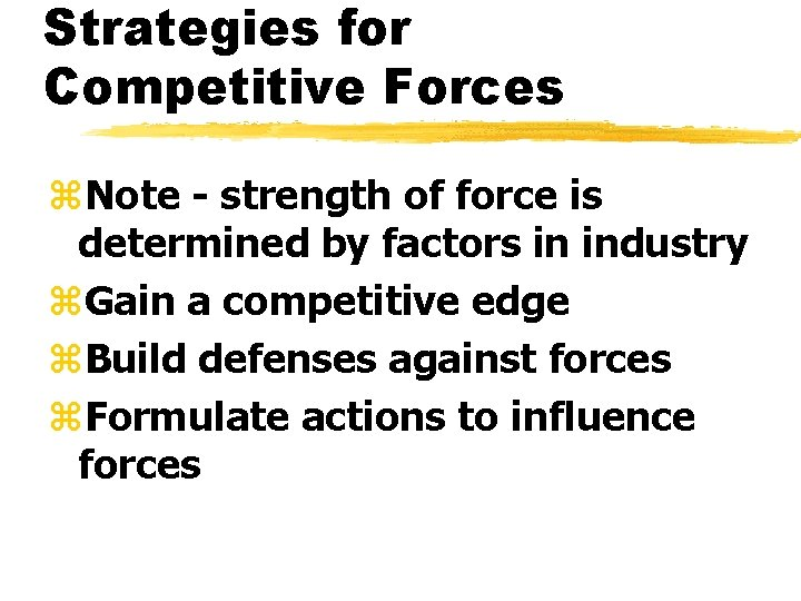 Strategies for Competitive Forces z. Note - strength of force is determined by factors