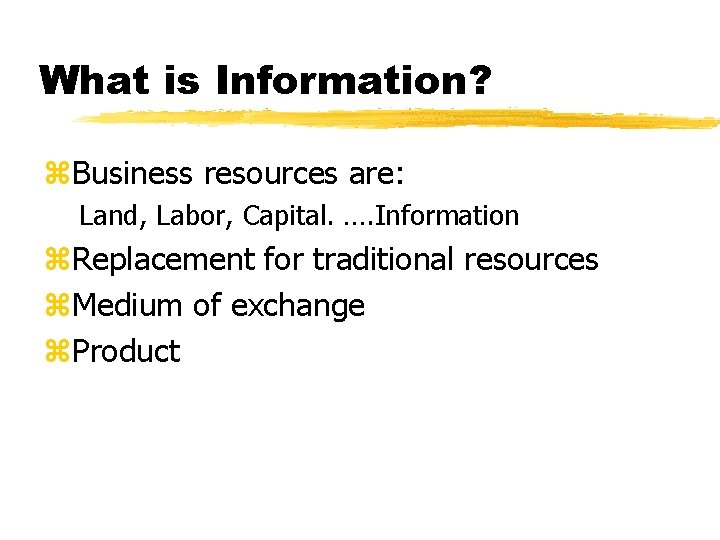 What is Information? z. Business resources are: Land, Labor, Capital. …. Information z. Replacement