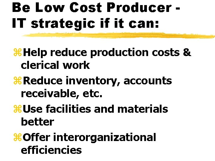 Be Low Cost Producer IT strategic if it can: z. Help reduce production costs