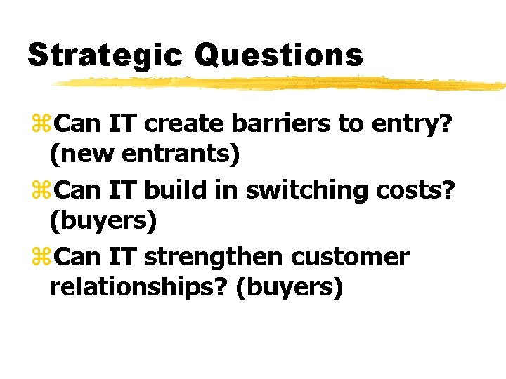 Strategic Questions z. Can IT create barriers to entry? (new entrants) z. Can IT