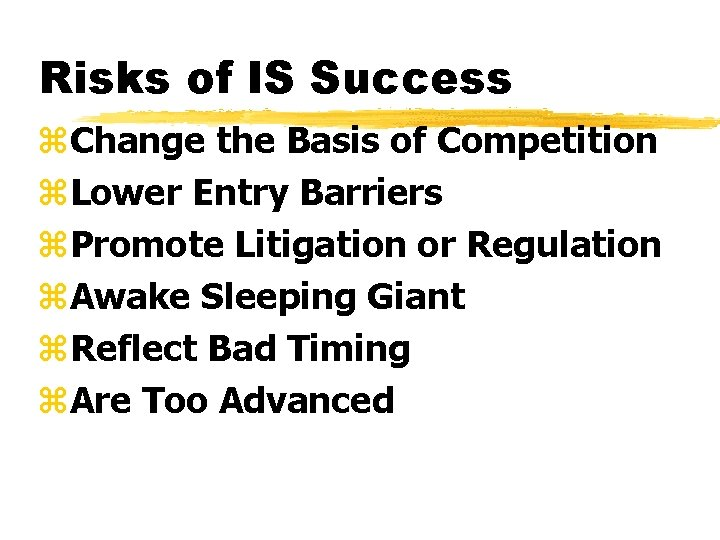 Risks of IS Success z. Change the Basis of Competition z. Lower Entry Barriers