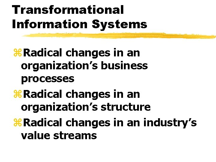 Transformational Information Systems z. Radical changes in an organization's business processes z. Radical changes