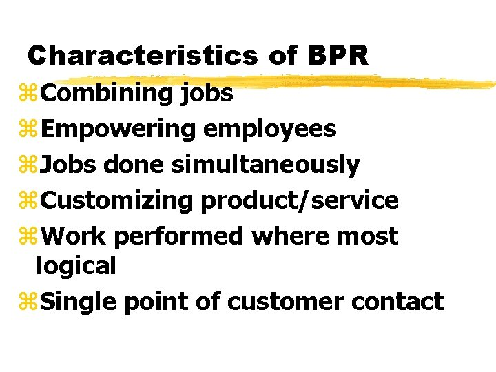 Characteristics of BPR z. Combining jobs z. Empowering employees z. Jobs done simultaneously z.