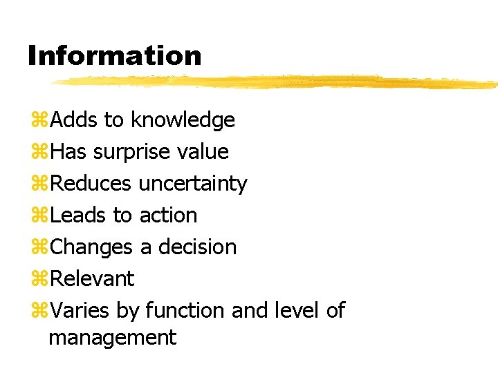 Information z. Adds to knowledge z. Has surprise value z. Reduces uncertainty z. Leads