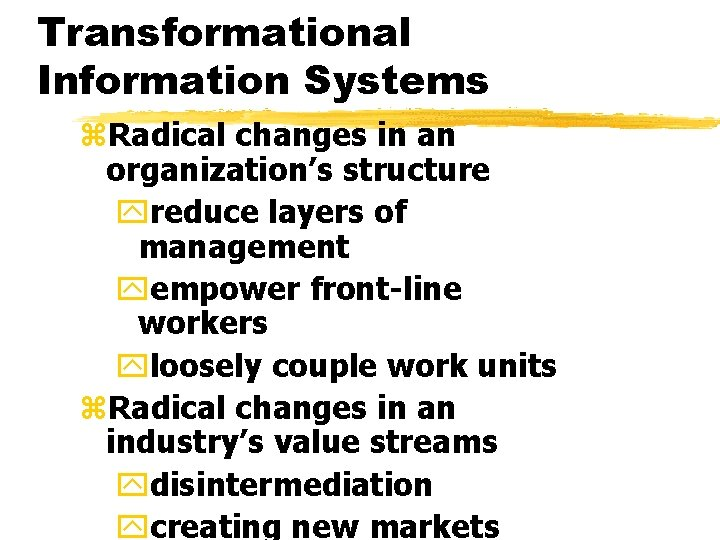 Transformational Information Systems z. Radical changes in an organization's structure yreduce layers of management