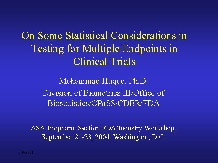 On Some Statistical Considerations in Testing for Multiple Endpoints in Clinical Trials Mohammad Huque,