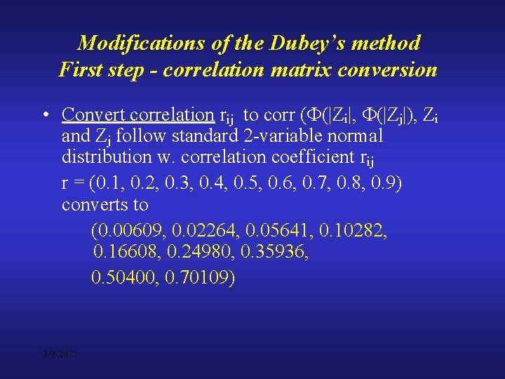 Modifications of the Dubey's method First step - correlation matrix conversion • Convert correlation
