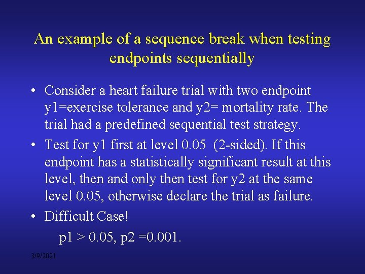 An example of a sequence break when testing endpoints sequentially • Consider a heart