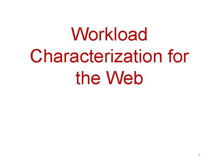 Workload Characterization for the Web 1
