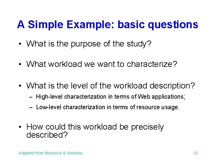 A Simple Example: basic questions • What is the purpose of the study? •
