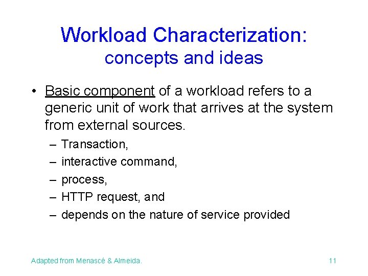 Workload Characterization: concepts and ideas • Basic component of a workload refers to a