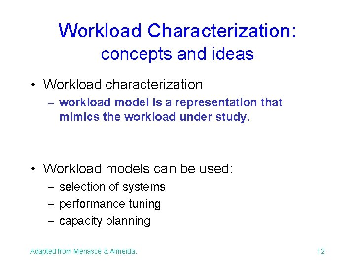 Workload Characterization: concepts and ideas • Workload characterization – workload model is a representation
