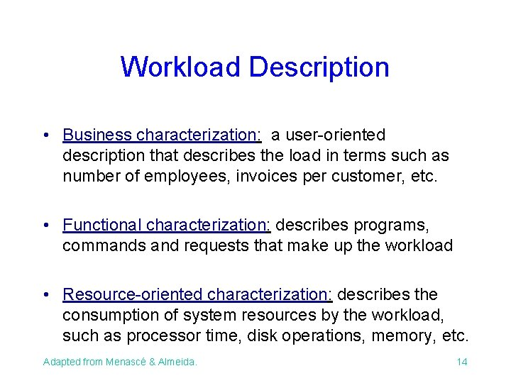Workload Description • Business characterization: a user-oriented description that describes the load in terms