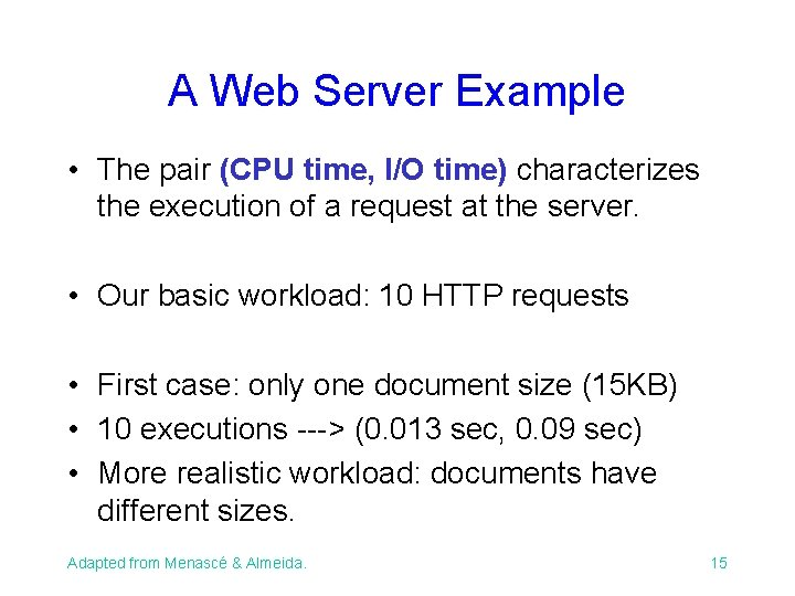 A Web Server Example • The pair (CPU time, I/O time) characterizes the execution