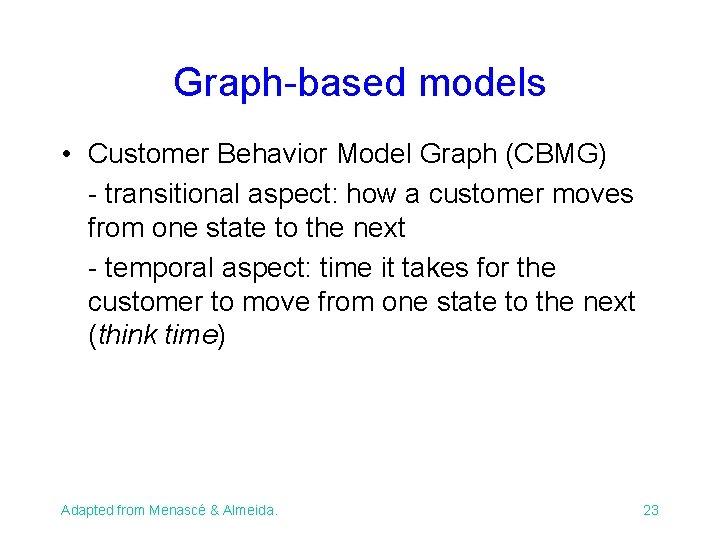 Graph-based models • Customer Behavior Model Graph (CBMG) - transitional aspect: how a customer
