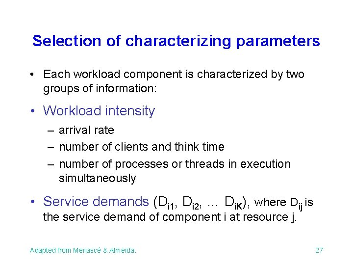 Selection of characterizing parameters • Each workload component is characterized by two groups of
