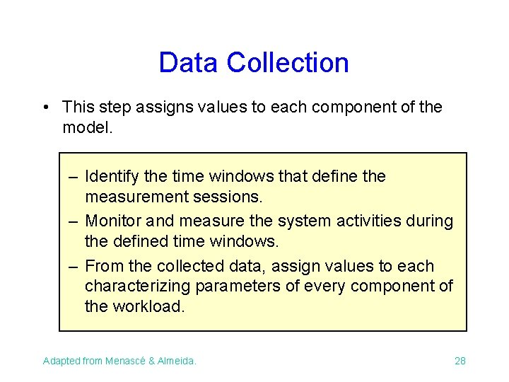 Data Collection • This step assigns values to each component of the model. –