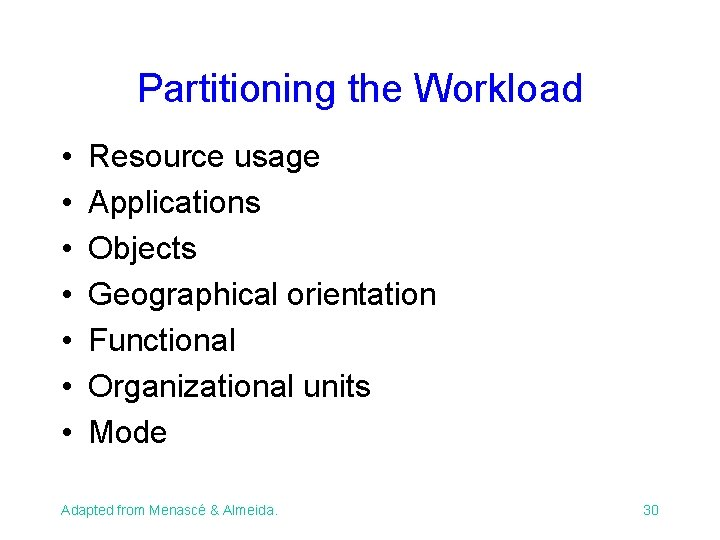 Partitioning the Workload • • Resource usage Applications Objects Geographical orientation Functional Organizational units