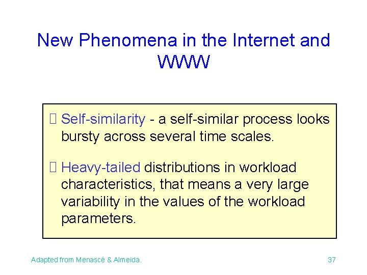 New Phenomena in the Internet and WWW Self-similarity - a self-similar process looks bursty