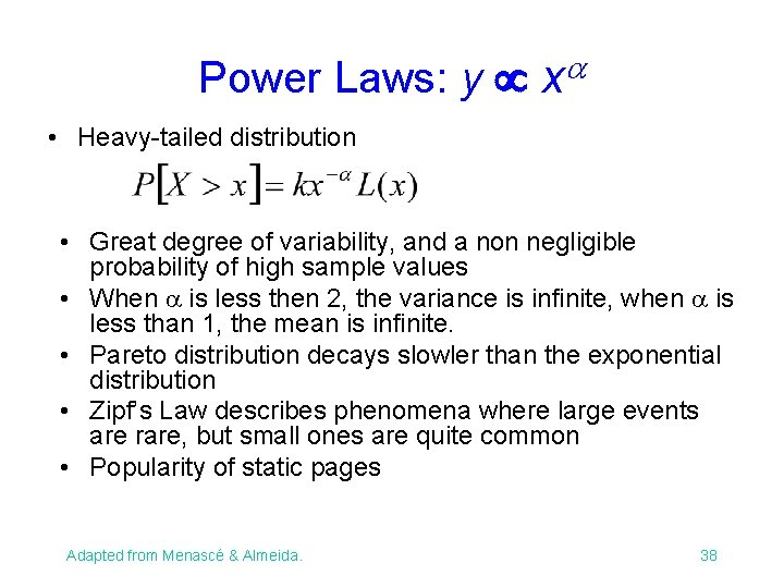 Power Laws: y x • Heavy-tailed distribution • Great degree of variability, and a