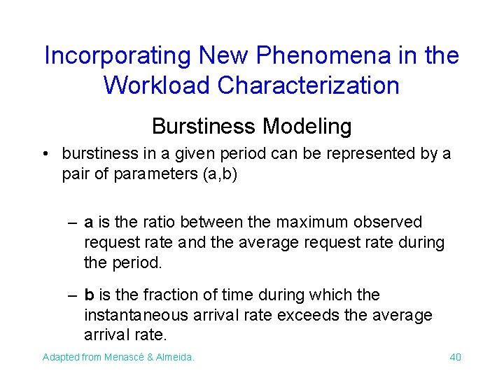 Incorporating New Phenomena in the Workload Characterization Burstiness Modeling • burstiness in a given