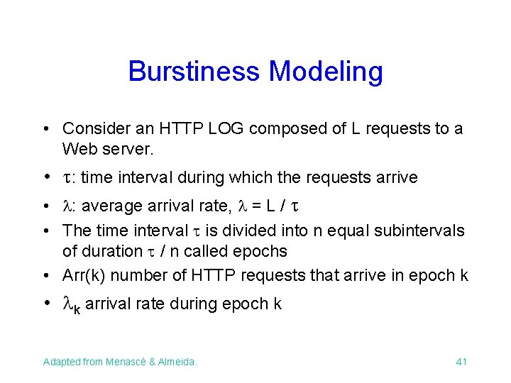 Burstiness Modeling • Consider an HTTP LOG composed of L requests to a Web