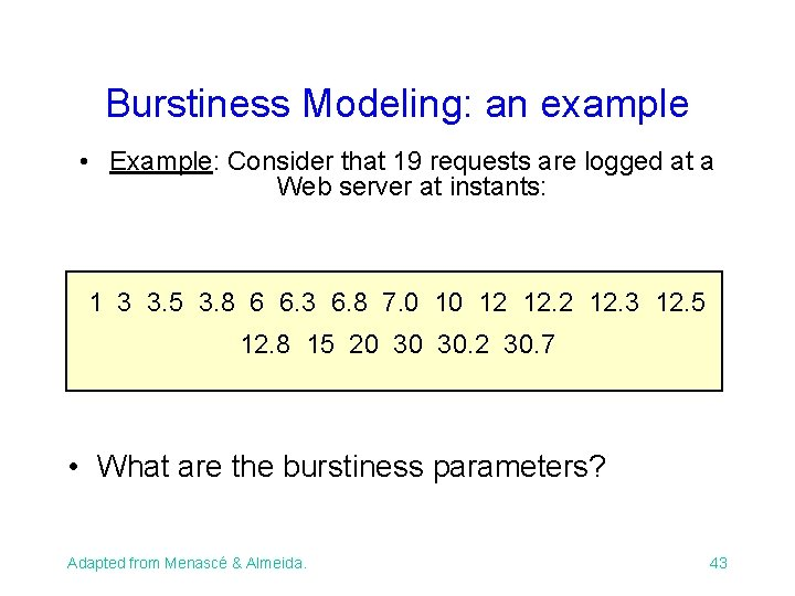 Burstiness Modeling: an example • Example: Consider that 19 requests are logged at a