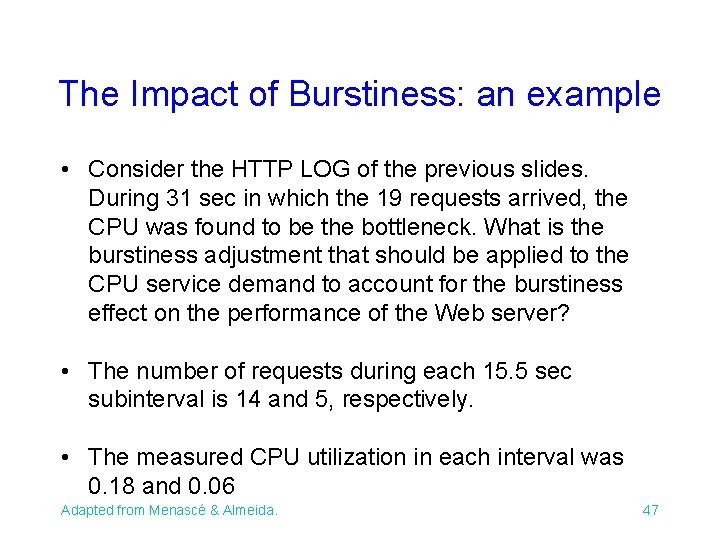 The Impact of Burstiness: an example • Consider the HTTP LOG of the previous