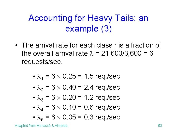 Accounting for Heavy Tails: an example (3) • The arrival rate for each class