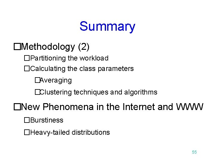 Summary �Methodology (2) �Partitioning the workload �Calculating the class parameters �Averaging �Clustering techniques and