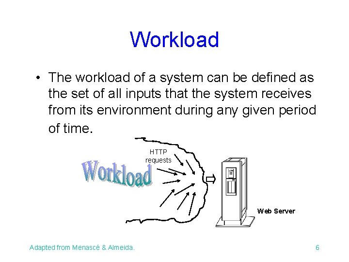 Workload • The workload of a system can be defined as the set of