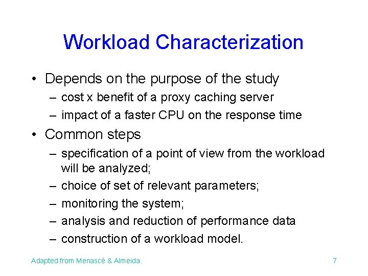 Workload Characterization • Depends on the purpose of the study – cost x benefit