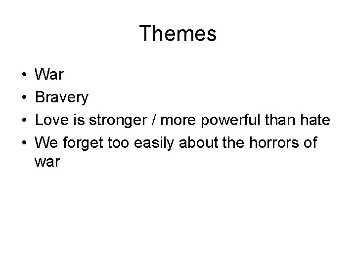 Themes • • War Bravery Love is stronger / more powerful than hate We