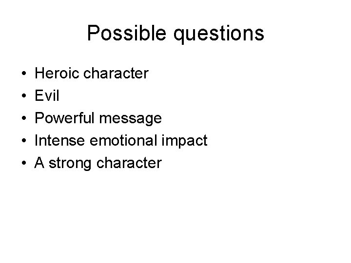 Possible questions • • • Heroic character Evil Powerful message Intense emotional impact A