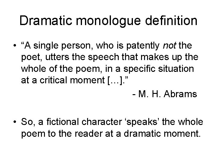 """Dramatic monologue definition • """"A single person, who is patently not the poet, utters"""