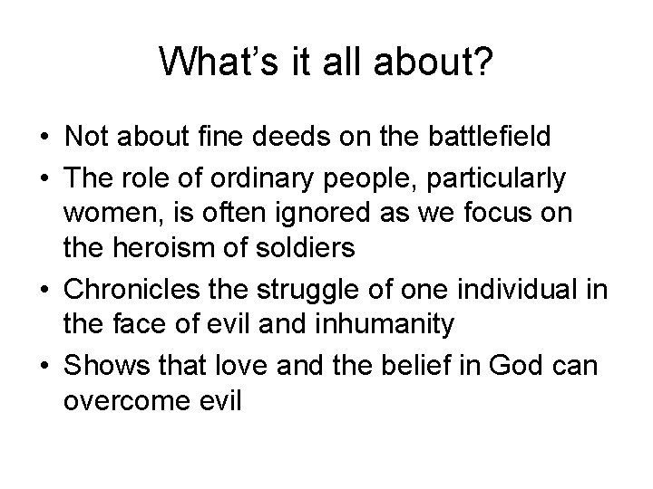 What's it all about? • Not about fine deeds on the battlefield • The
